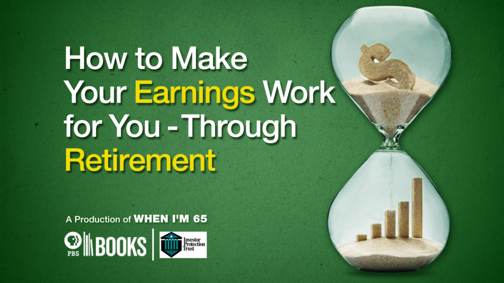 How to Make Your Earnings Work For You – Through Retirement